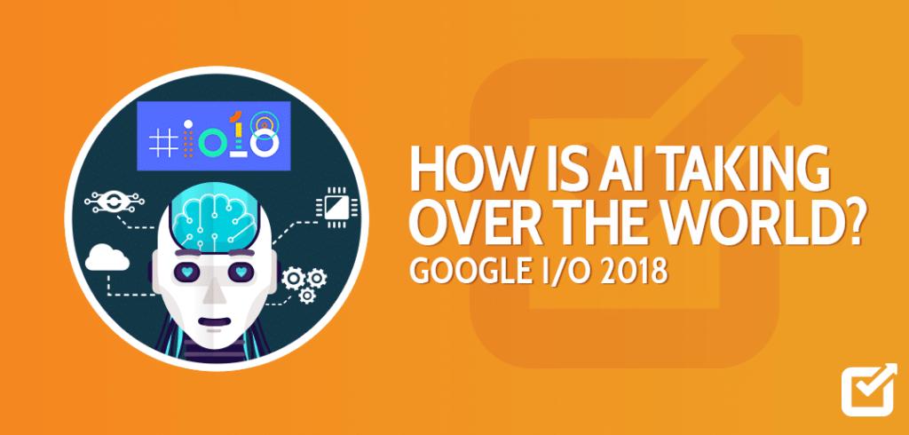 AI-taking-over-the-world-google-io-2018-social-champ